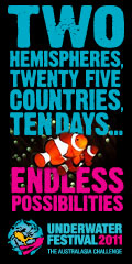Two Hemispheres, Twenty five Countries, 10 Days, Endless Possibilities. Underwater Festival 2011 - The Australasian Challenge