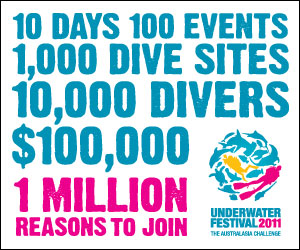 10 days, 100 events, 1,000 dive sites, 10,000 divers, $100,000, 1 million reasons to join. Underwater Festival 2011 - The Australasian Challenge